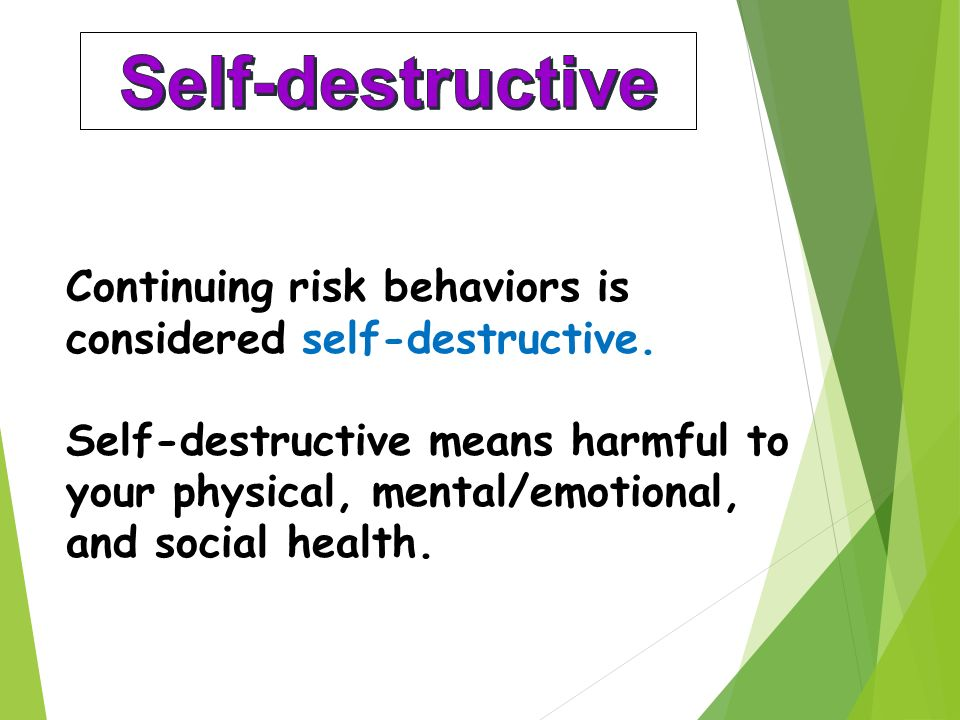 Continuing risk behaviors is considered self-destructive.