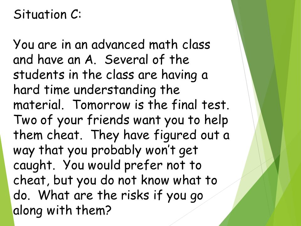 Situation C: You are in an advanced math class and have an A.