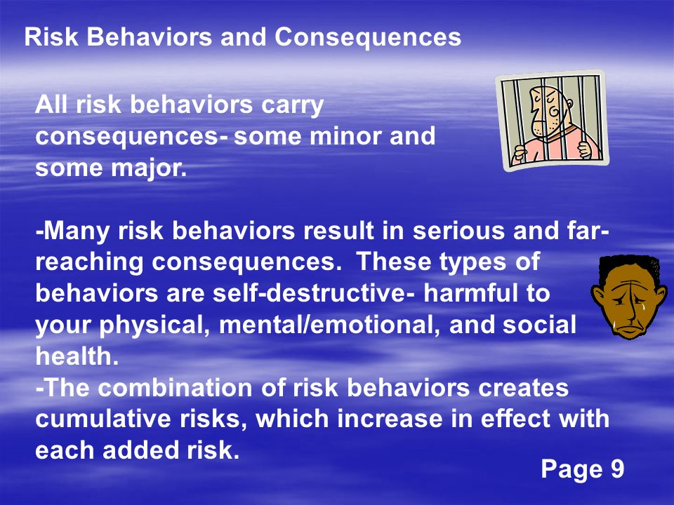 Risk Behaviors and Consequences All risk behaviors carry consequences- some minor and some major.