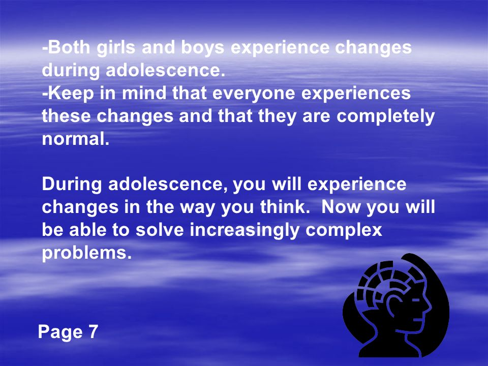 -Both girls and boys experience changes during adolescence.