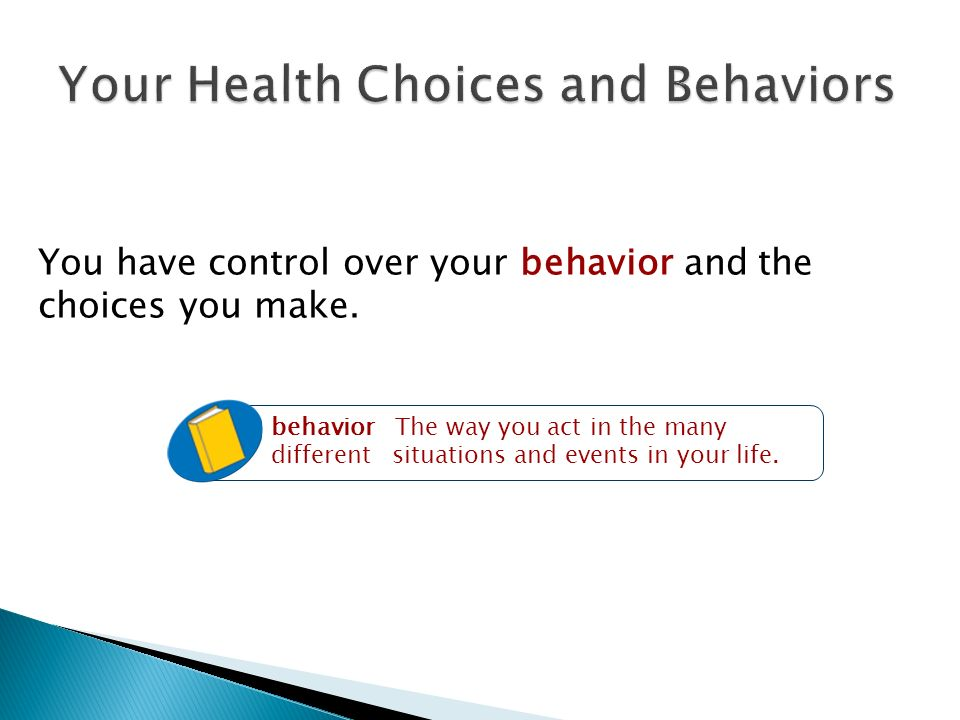 You have control over your behavior and the choices you make.