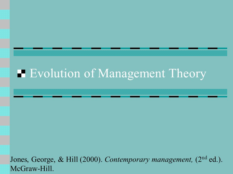 Evolution of Management Theory Jones, George, & Hill (2000).