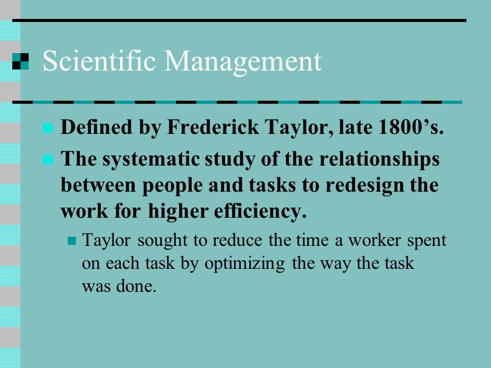 Scientific Management Defined by Frederick Taylor, late 1800's.