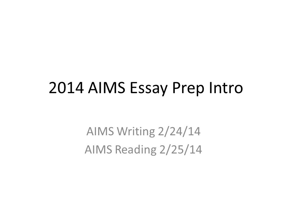 aims essay prep intro aims writing aims reading  1 2014 aims essay prep intro aims writing 2 24 14 aims reading 2 25 14