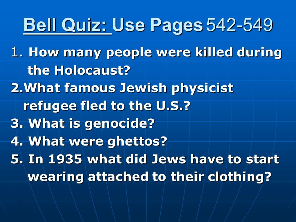 Bell Quiz: Use Pages How many people were killed during the Holocaust.