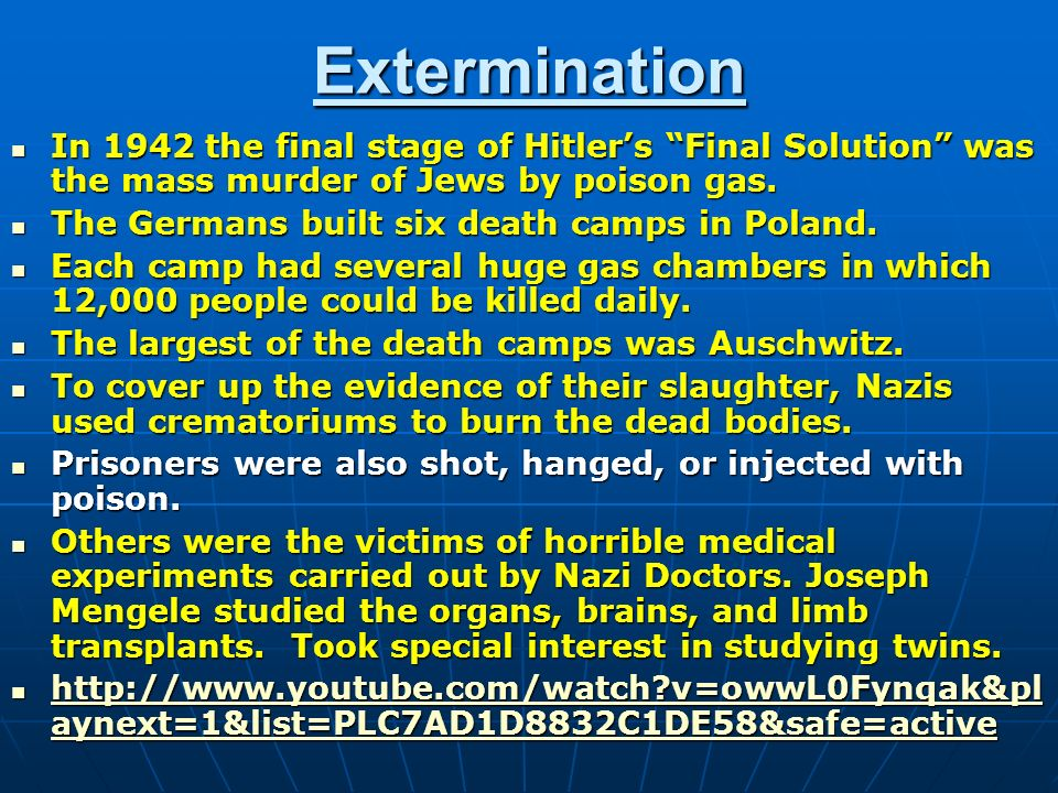 Extermination In 1942 the final stage of Hitler's Final Solution was the mass murder of Jews by poison gas.