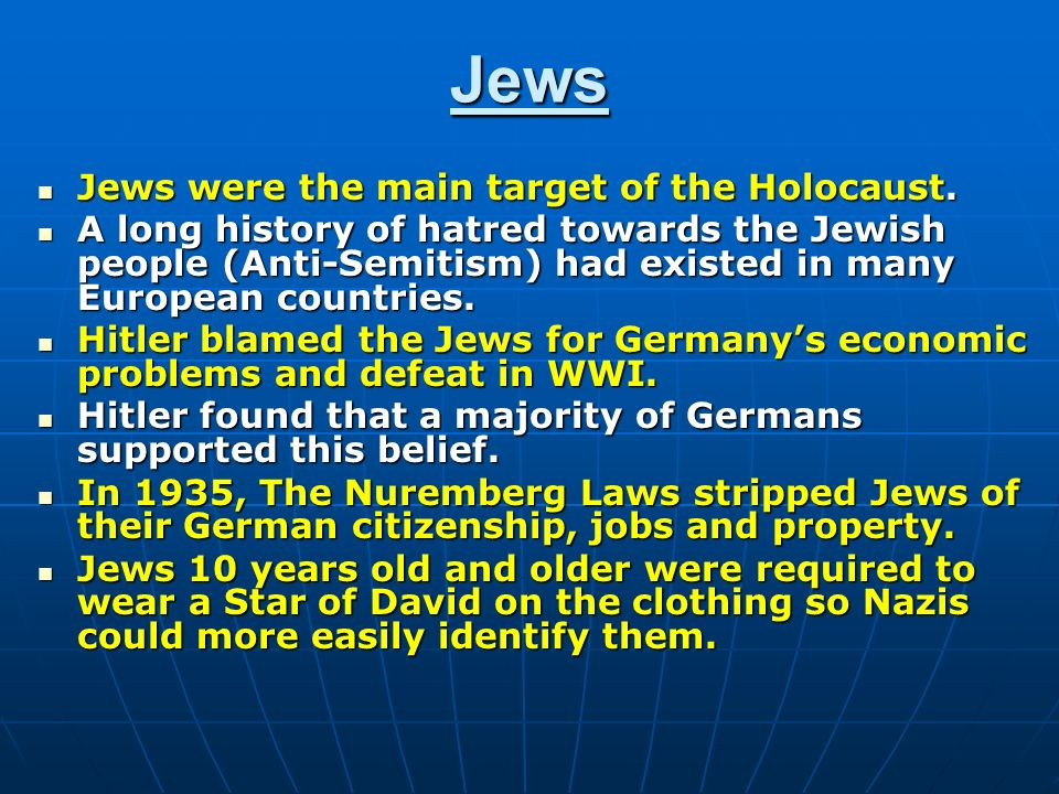 Jews Jews were the main target of the Holocaust. Jews were the main target of the Holocaust.
