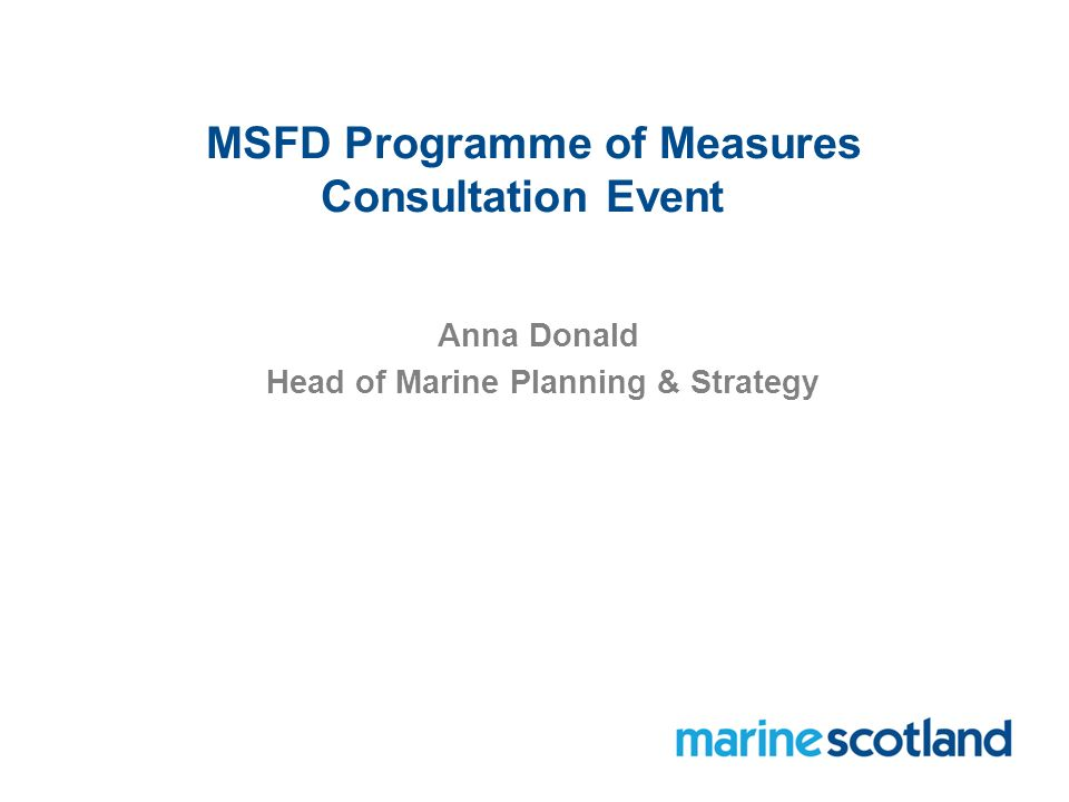 MSFD Programme of Measures Consultation Event Anna Donald Head of Marine Planning & Strategy