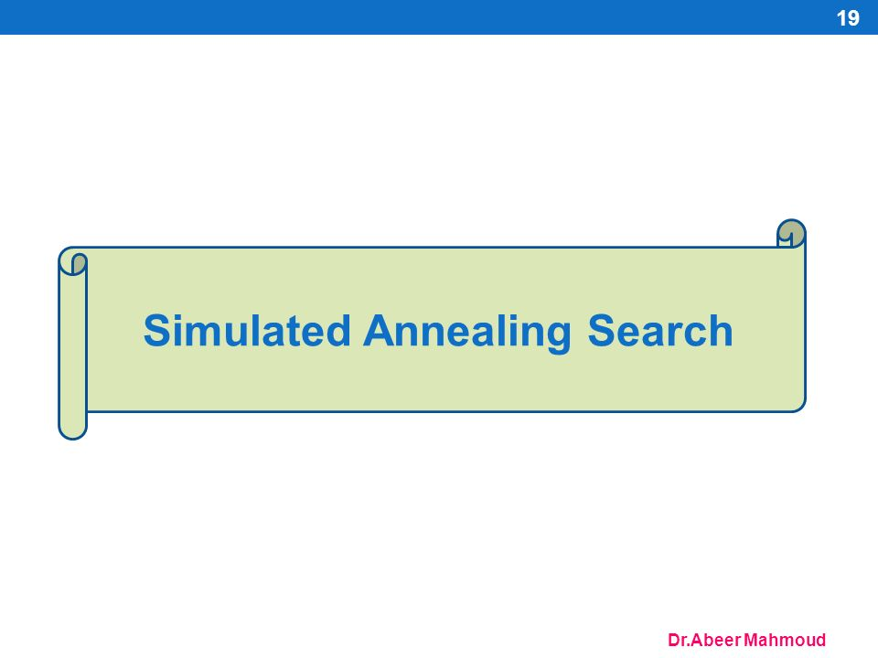 Dr.Abeer Mahmoud Simulated Annealing Search 19