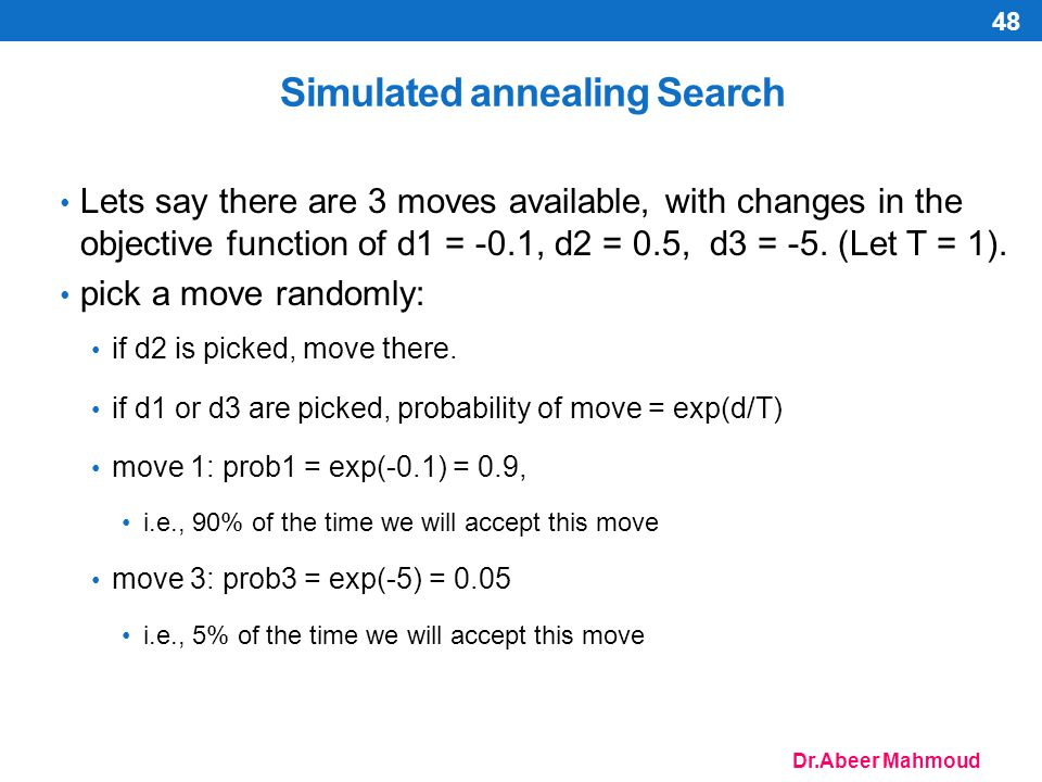 Dr.Abeer Mahmoud Lets say there are 3 moves available, with changes in the objective function of d1 = -0.1, d2 = 0.5, d3 = -5.