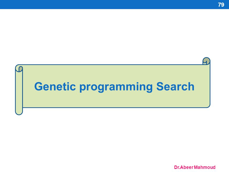 Dr.Abeer Mahmoud Genetic programming Search 79