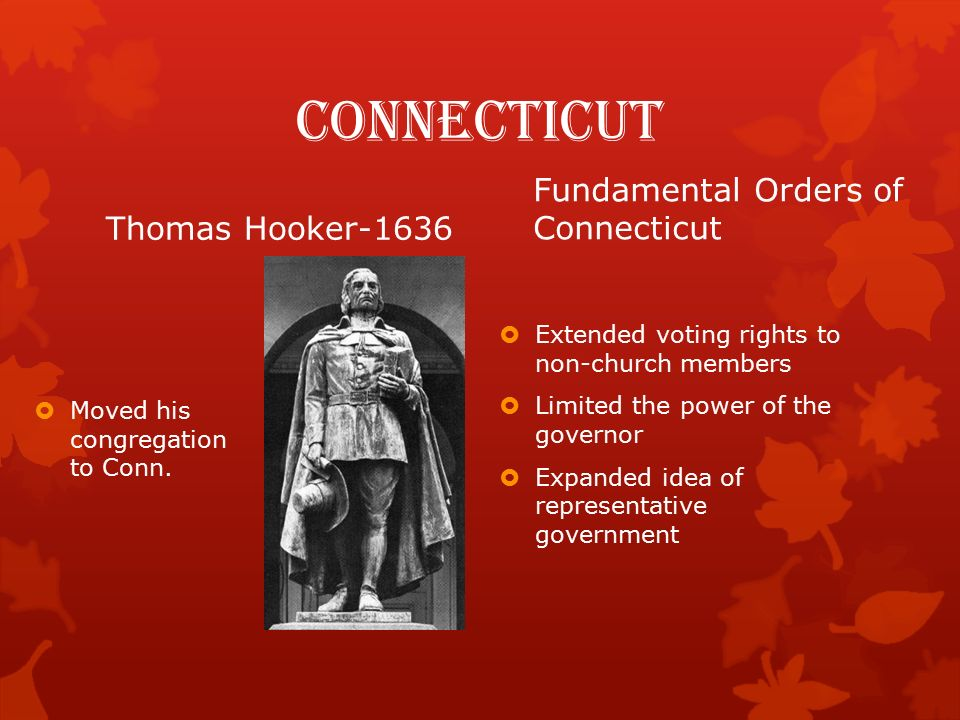 Connecticut Thomas Hooker-1636  Moved his congregation to Conn.