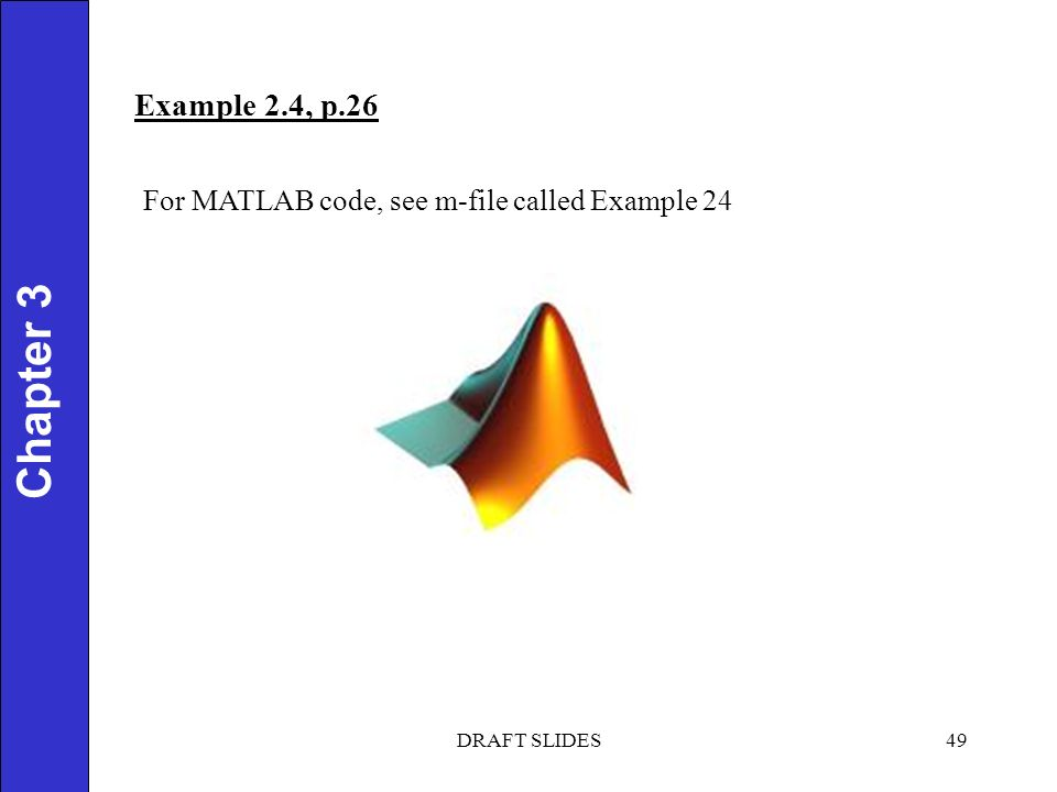 Example 2.4, p.26 Chapter 1 49 Chapter 3 For MATLAB code, see m-file called Example 24 DRAFT SLIDES