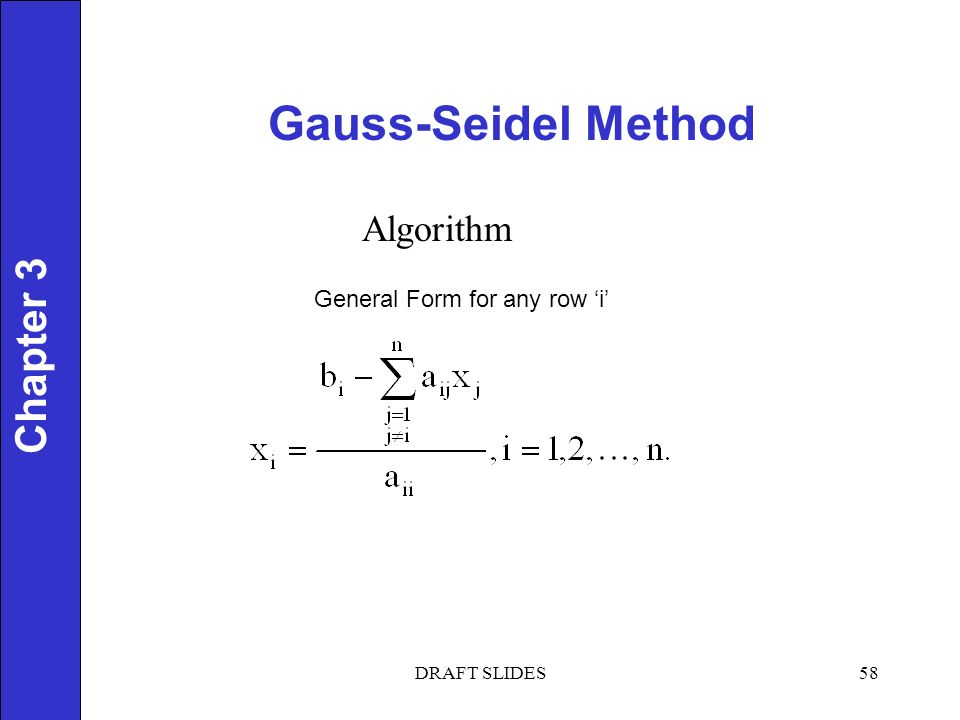 Chapter 1 Gauss-Seidel Method 58 Chapter 3 Algorithm General Form for any row 'i' DRAFT SLIDES