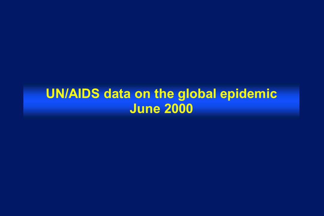 UN/AIDS data on the global epidemic June 2000