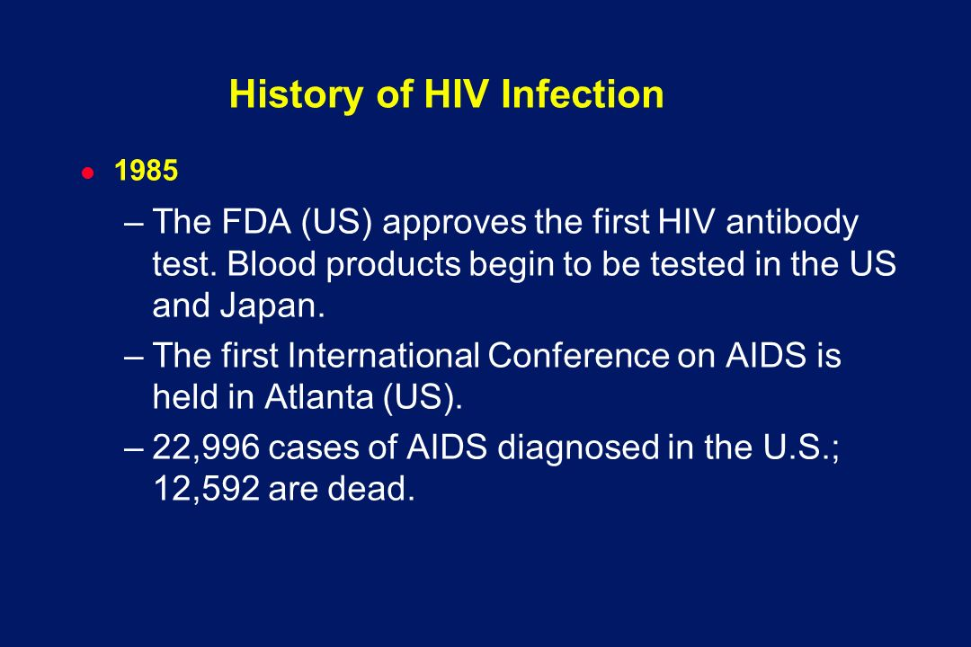 l 1985 –The FDA (US) approves the first HIV antibody test.