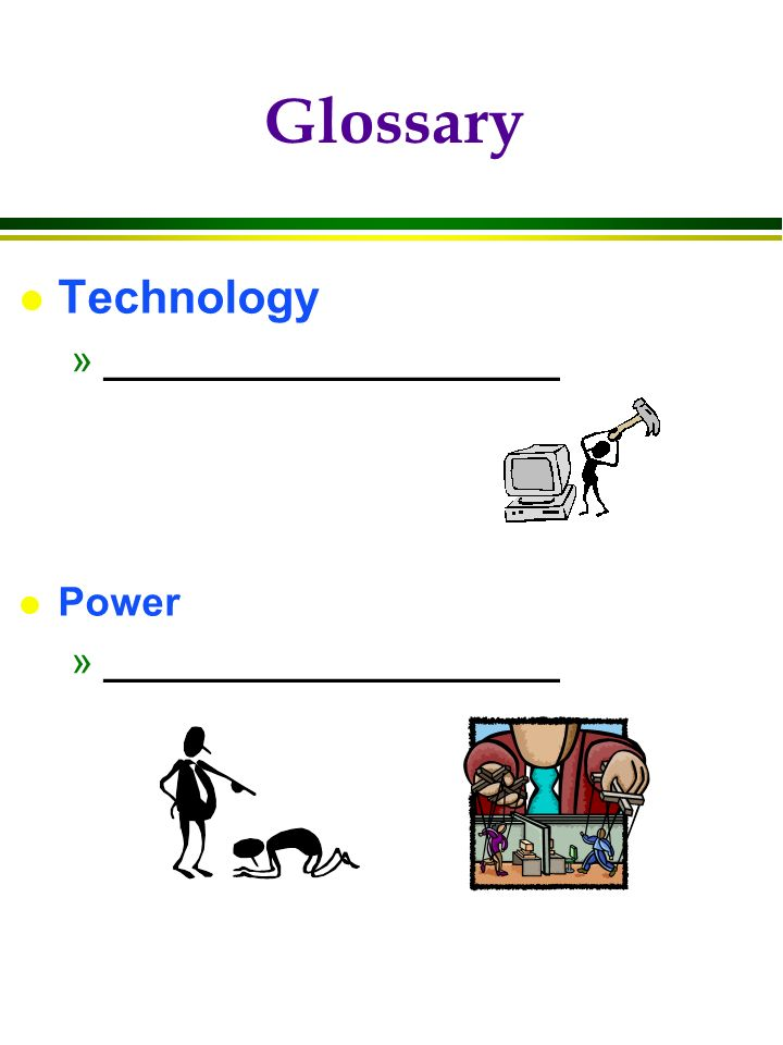 l Technology »____________________ l Power »____________________ Glossary