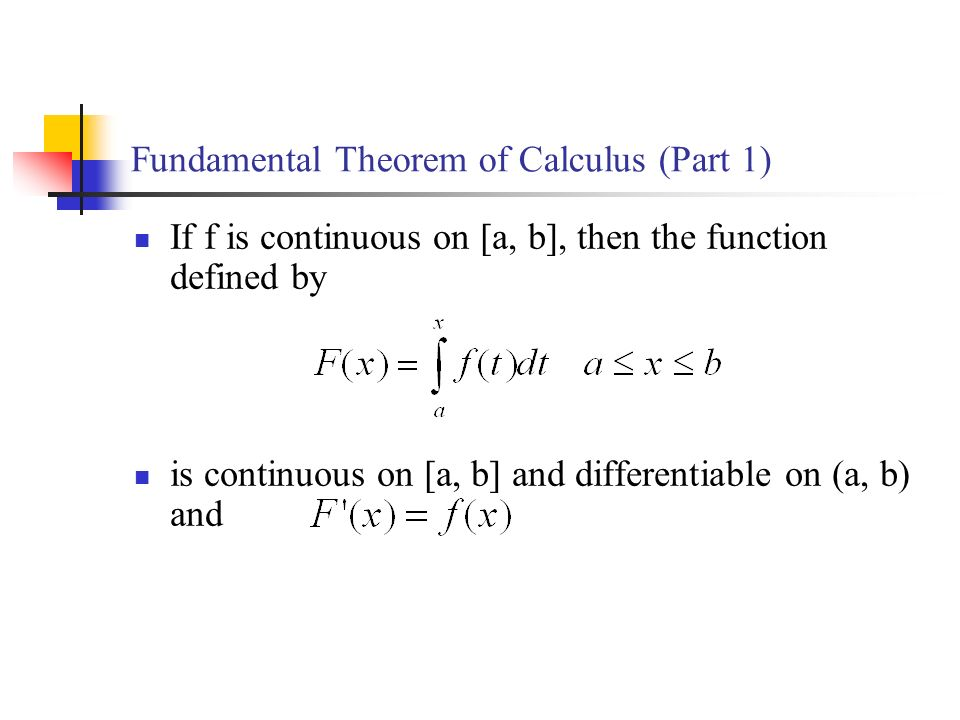 If f is continuous on [a, b], then the function defined by is continuous on [a, b] and differentiable on (a, b) and Fundamental Theorem of Calculus (Part 1)