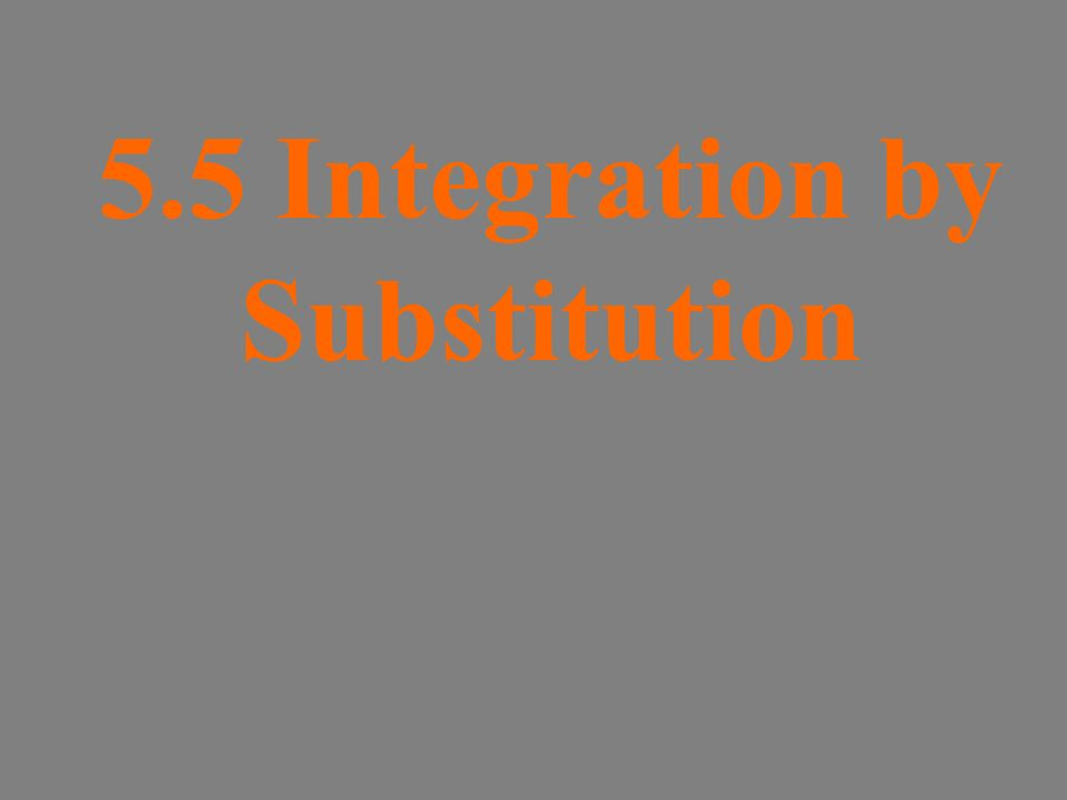 5.5 Integration by Substitution
