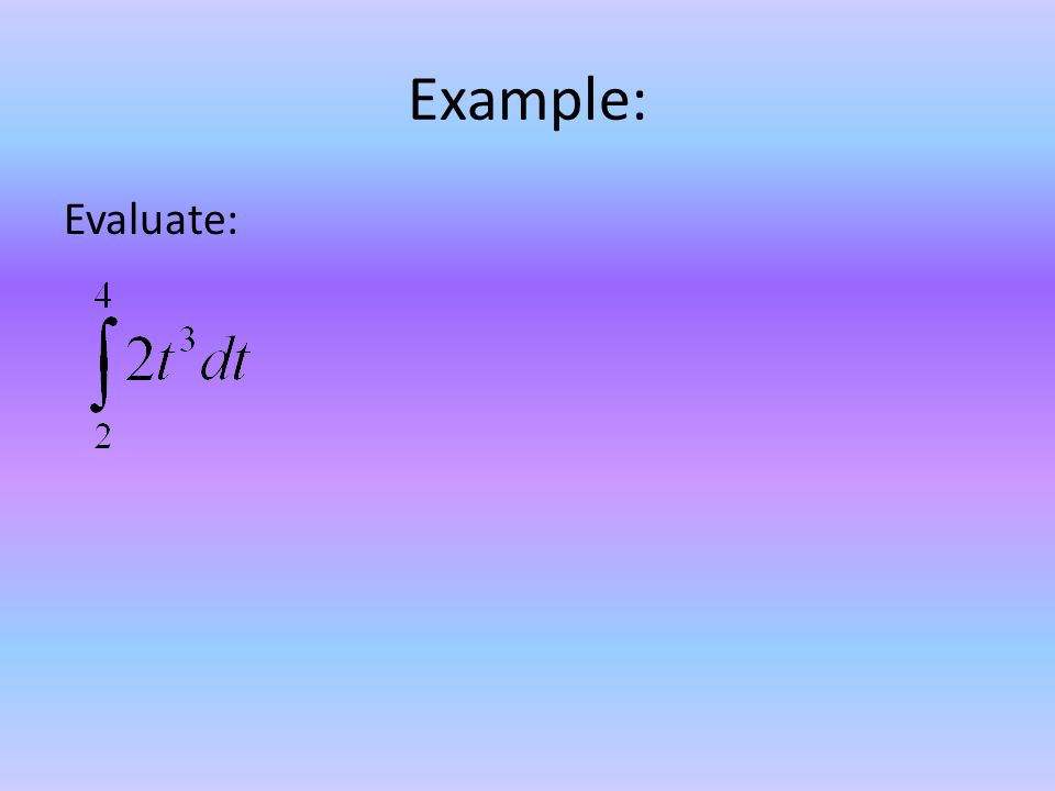 Example: Evaluate: