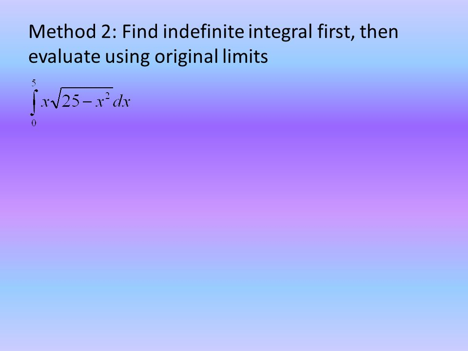Method 2: Find indefinite integral first, then evaluate using original limits