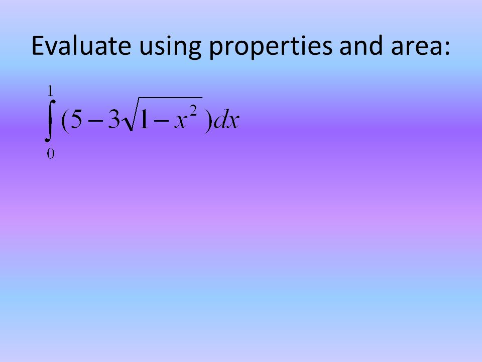 Evaluate using properties and area: