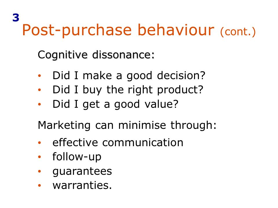 Marketing can minimise through: ognitive dissonance: Cognitive dissonance: Did I make a good decision.