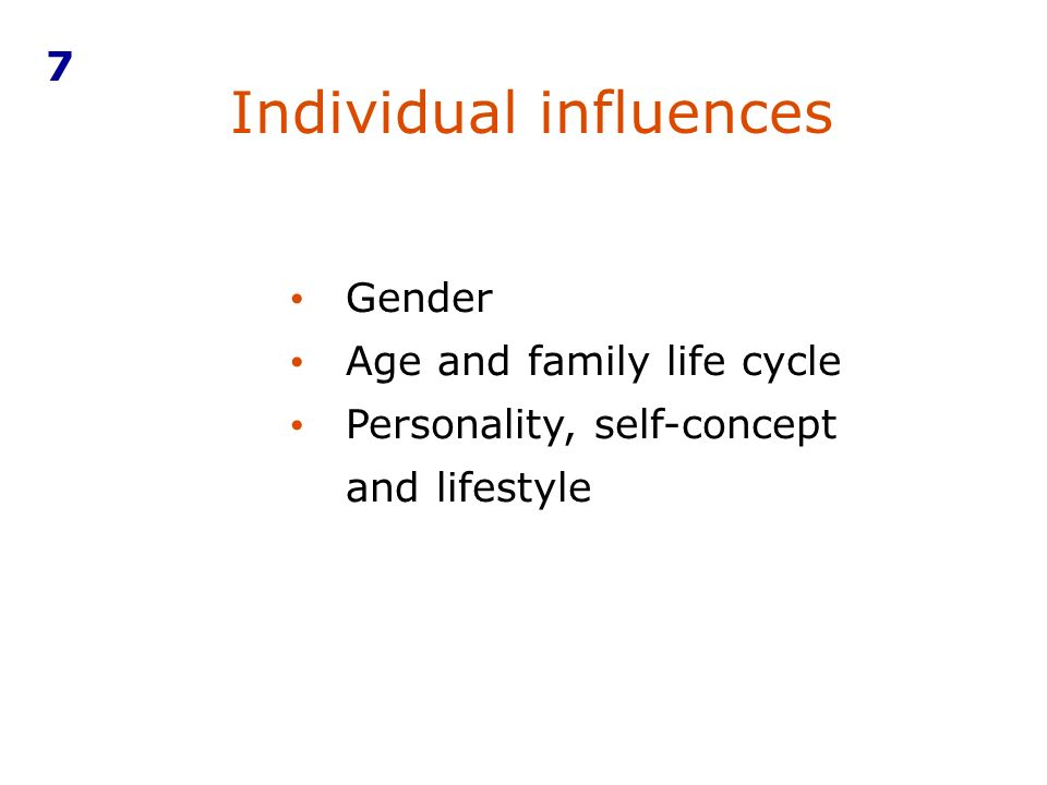 Individual influences 7 Gender Age and family life cycle Personality, self-concept and lifestyle