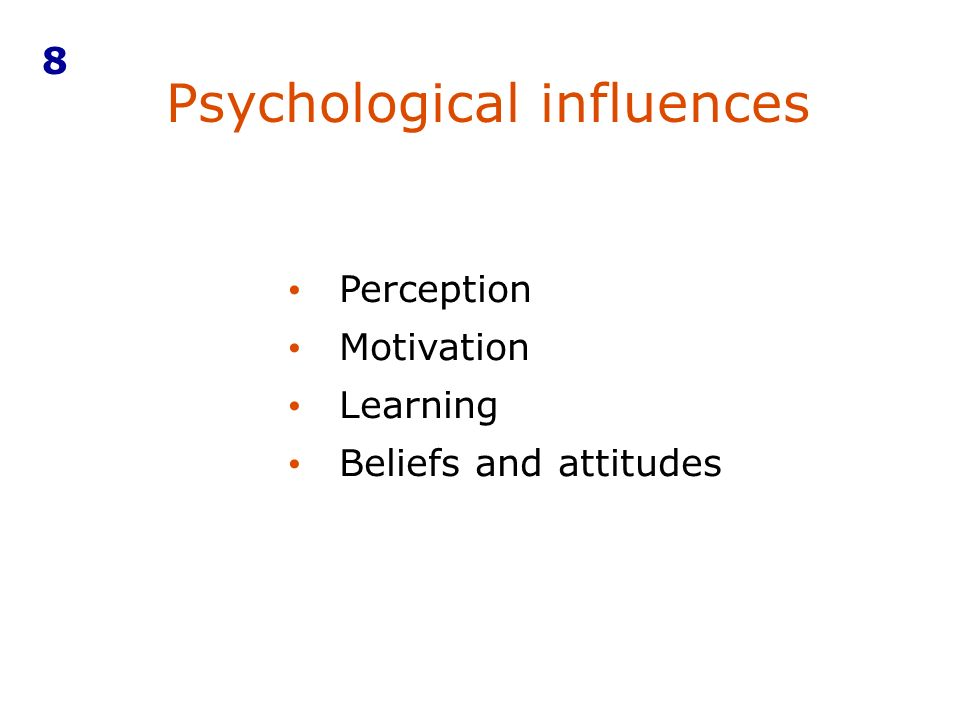 Psychological influences 8 Perception Motivation Learning Beliefs and attitudes