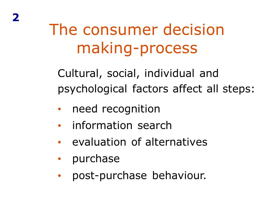 The consumer decision making-process 2 need recognition information search evaluation of alternatives purchase post-purchase behaviour.