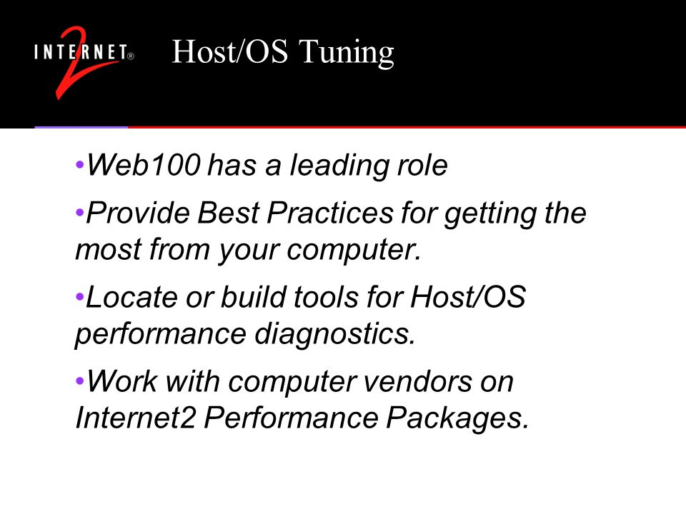 Host/OS Tuning Web100 has a leading role Provide Best Practices for getting the most from your computer.