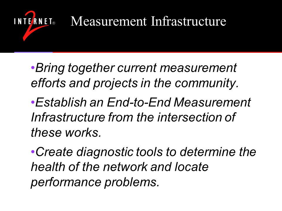 Measurement Infrastructure Bring together current measurement efforts and projects in the community.