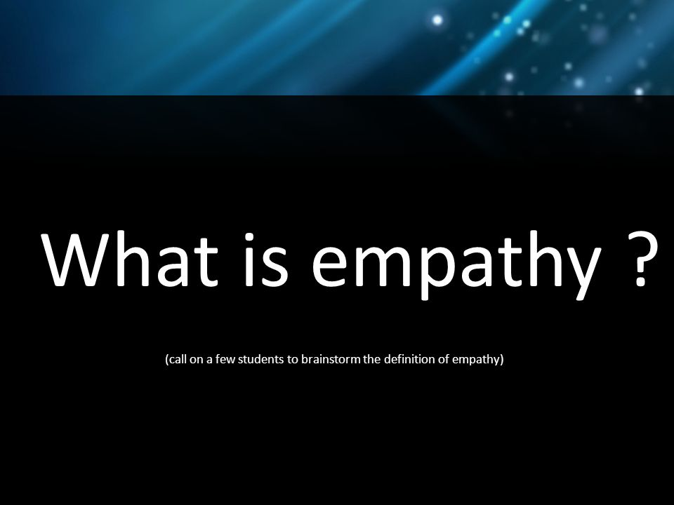 2 What Is Empathy ? (call On A Few Students To Brainstorm The Definition Of  Empathy)
