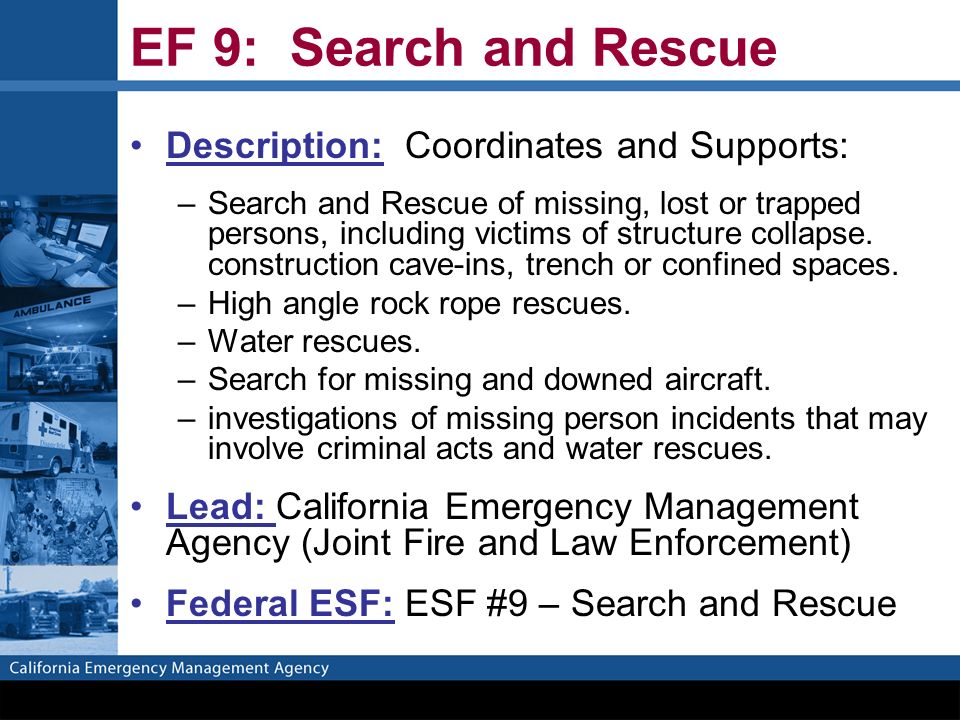 EF 9: Search and Rescue Description: Coordinates and Supports: –Search and Rescue of missing, lost or trapped persons, including victims of structure collapse.