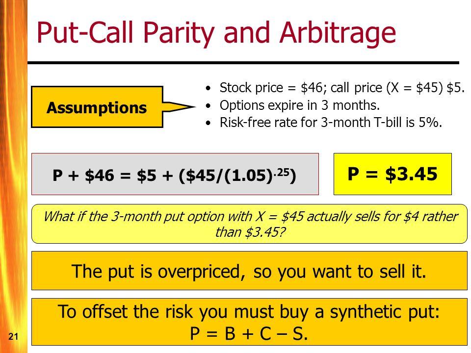 21 Put-Call Parity and Arbitrage Assumptions Stock price = $46; call price (X = $45) $5.