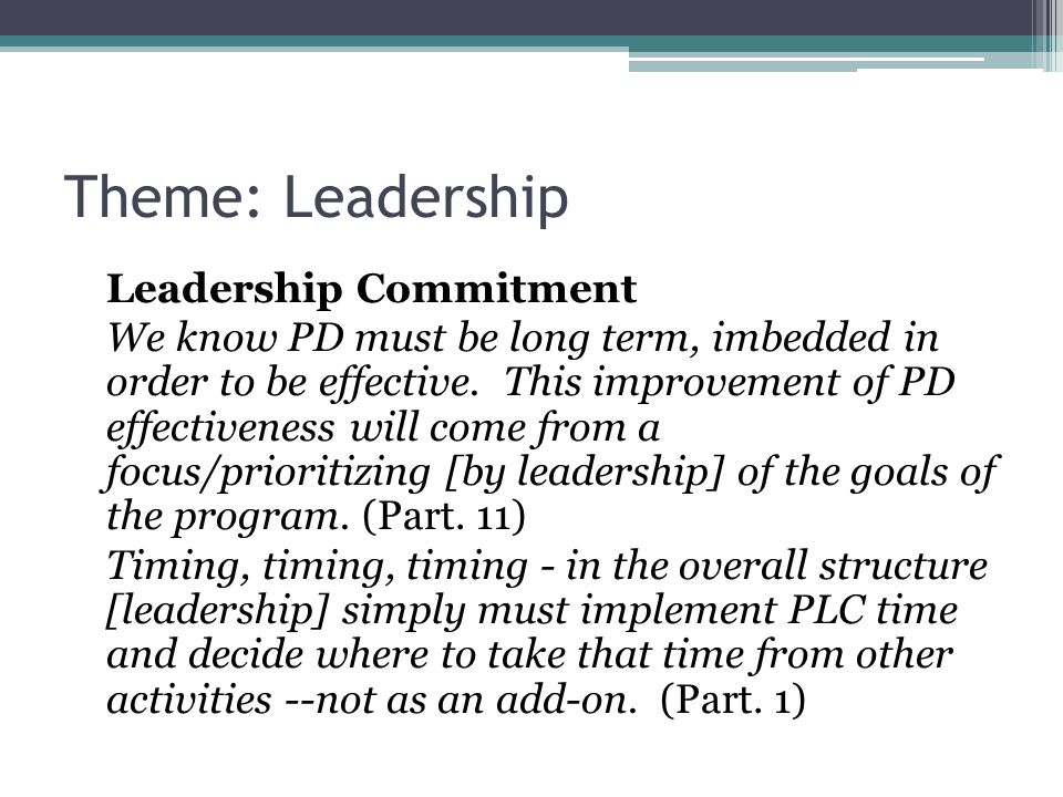 Theme: Leadership Leadership Commitment We know PD must be long term, imbedded in order to be effective.