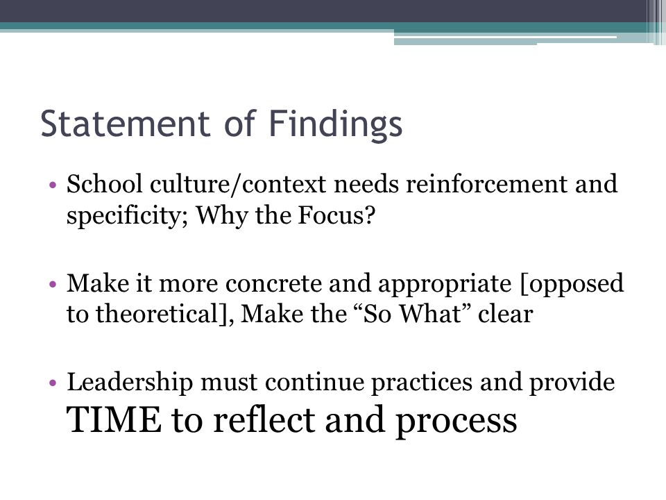 Statement of Findings School culture/context needs reinforcement and specificity; Why the Focus.
