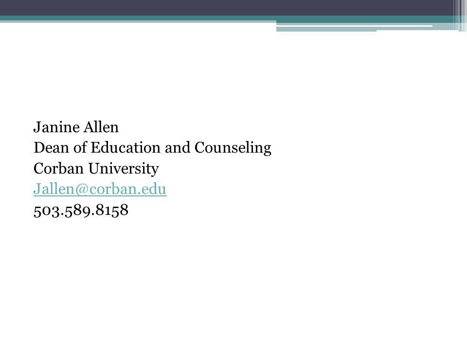 Janine Allen Dean of Education and Counseling Corban University Jallen@corban.edu 503.589.8158