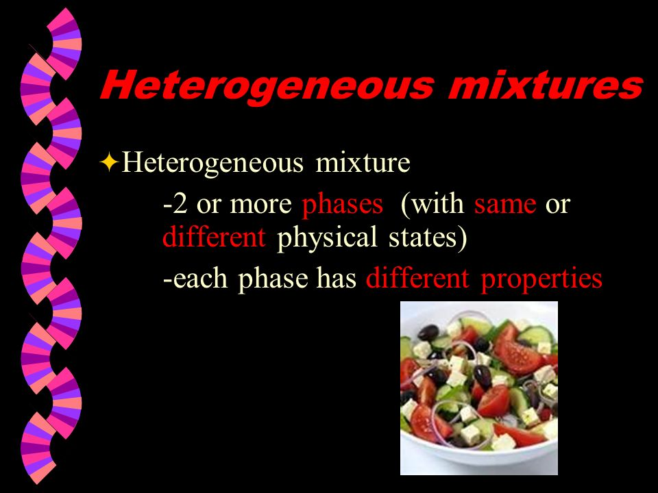 Types of Mixtures w Variable combination of 2 or more pure w substances. Heterogeneous Homogeneous