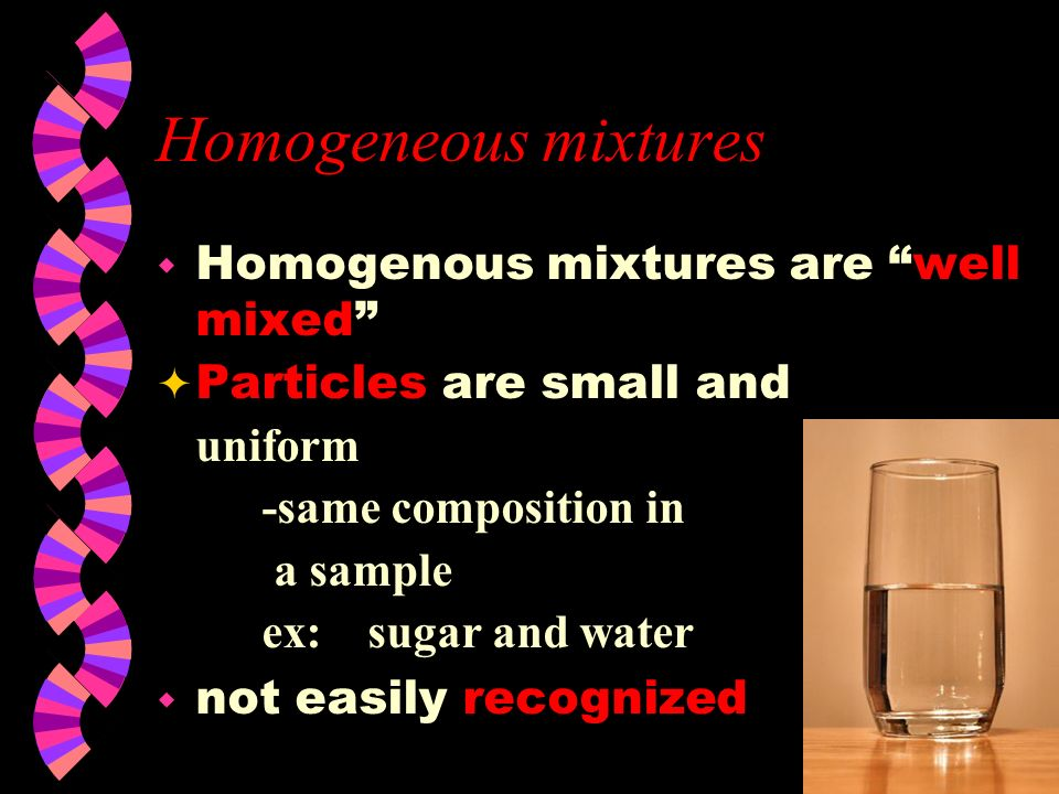 Heterogeneous mixtures  Heterogeneous mixture -2 or more phases (with same or different physical states) -each phase has different properties