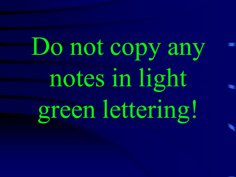 Do not copy any notes in light green lettering!