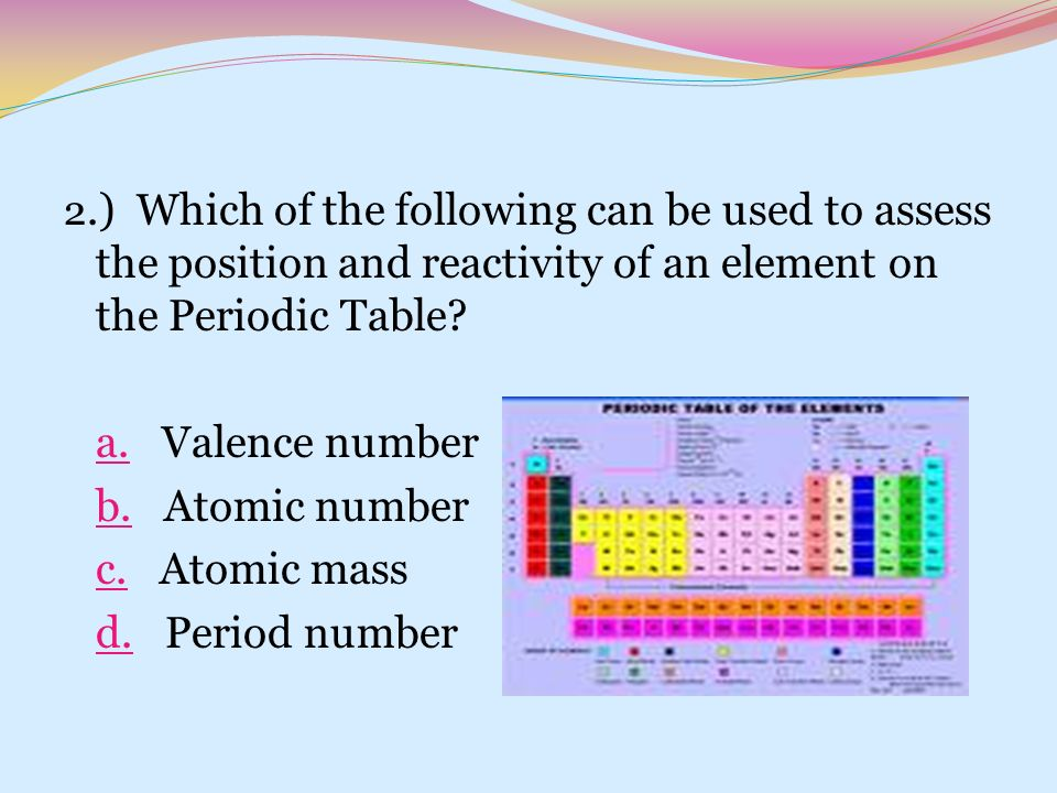 2.) Which of the following can be used to assess the position and reactivity of an element on the Periodic Table.