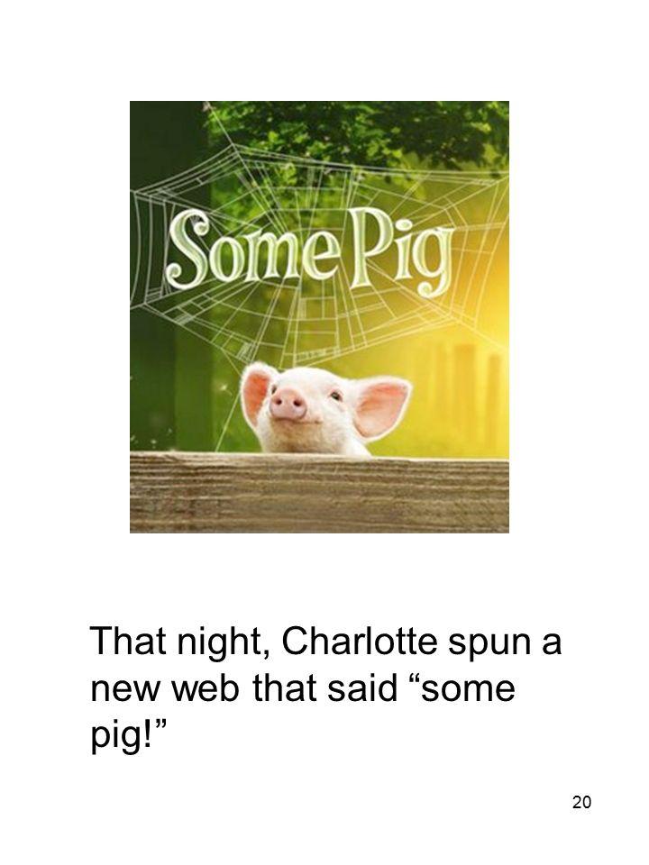"20 That night, Charlotte spun a new web that said ""some pig!"""