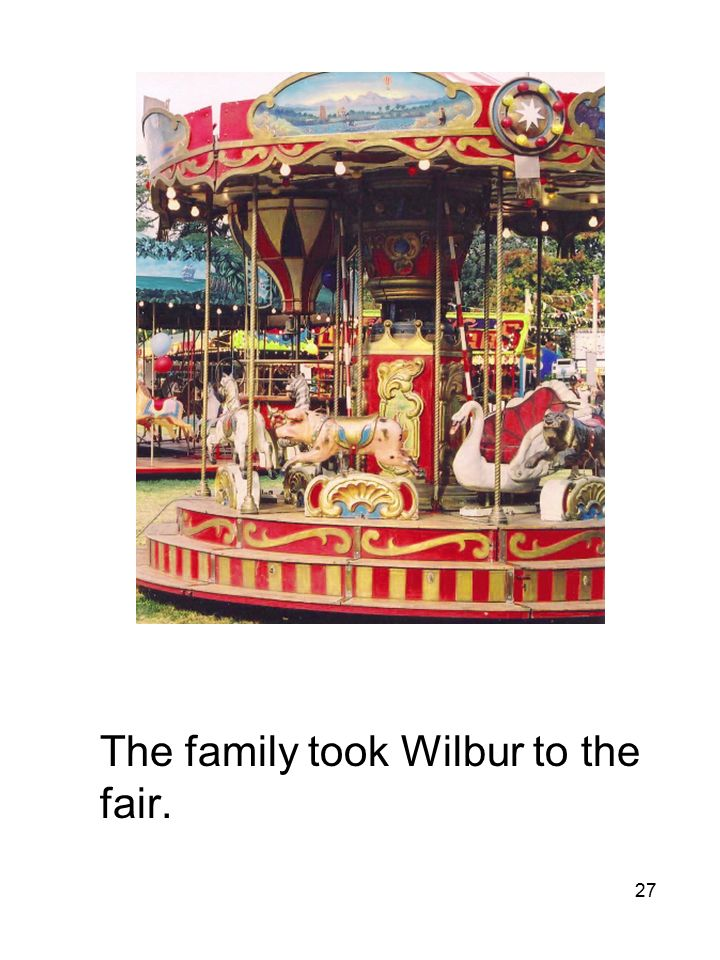 27 The family took Wilbur to the fair.