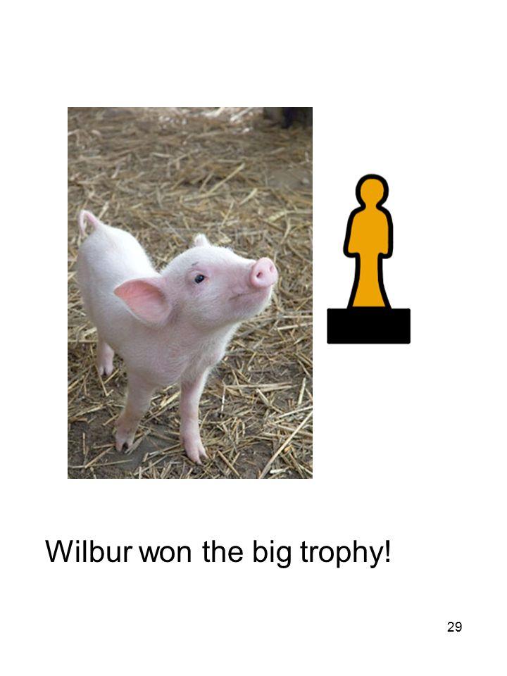 29 Wilbur won the big trophy!