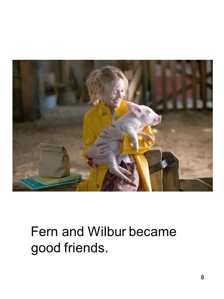 8 Fern and Wilbur became good friends.