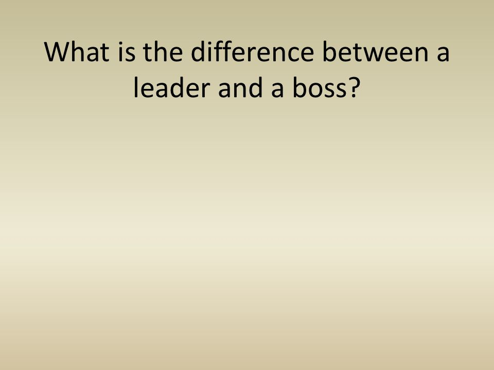 What is the difference between a leader and a boss?