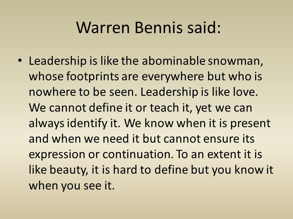 Warren Bennis said: Leadership is like the abominable snowman, whose footprints are everywhere but who is nowhere to be seen.