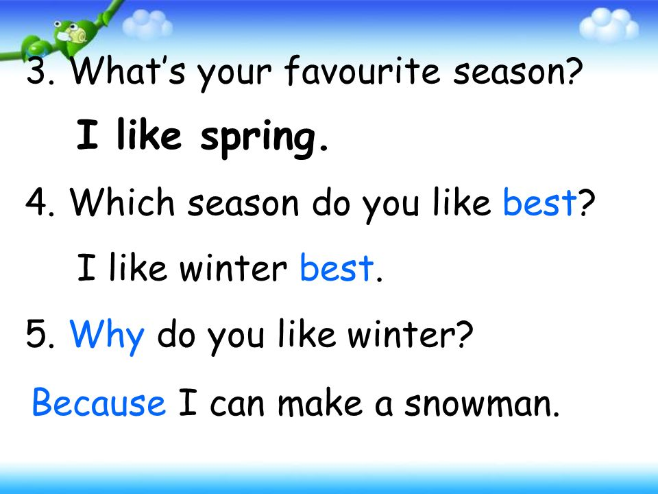 3. What's your favourite season. 4. Which season do you like best.