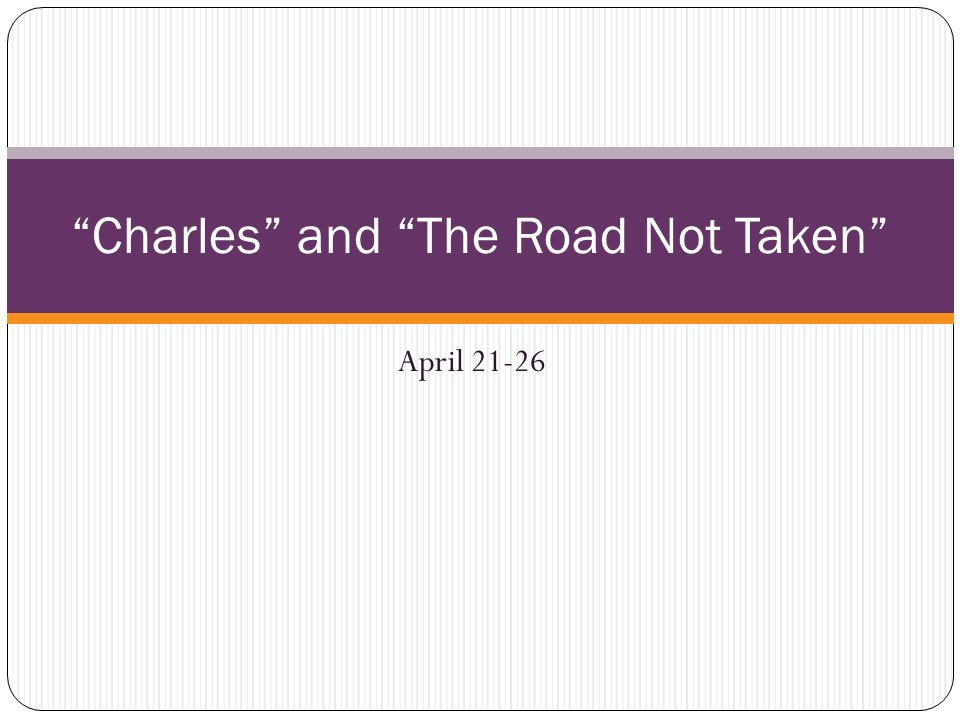 April charles and the road not taken monday april 21 2014 1 april 21 26 charles and the road not taken sciox Choice Image